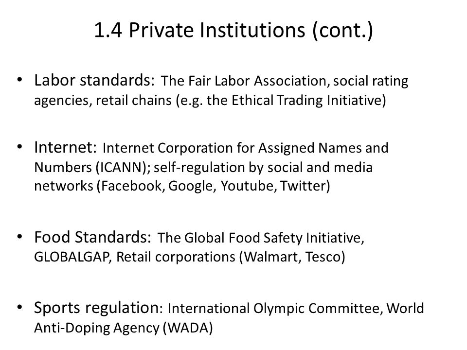 1.4 Private Institutions (cont.) Labor standards: The Fair Labor Association, social rating agencies, retail chains (e.g.