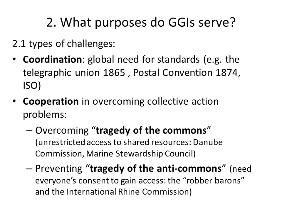2. What purposes do GGIs serve? 2.1 types of challenges: Coordination: global need for standards (e.g. the telegraphic union 1865, Postal Convention 1