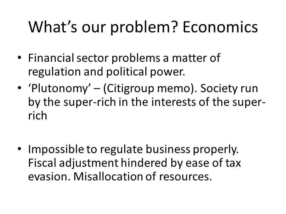What's our problem.Economics Financial sector problems a matter of regulation and political power.