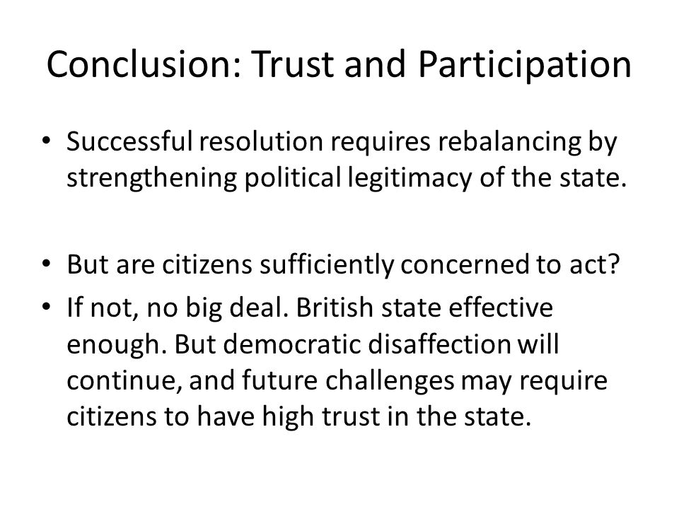 Conclusion: Trust and Participation Successful resolution requires rebalancing by strengthening political legitimacy of the state.
