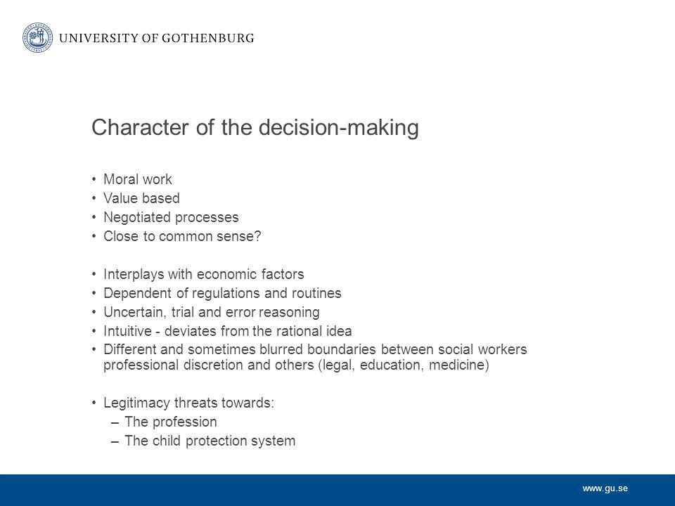 www.gu.se Character of the decision-making Moral work Value based Negotiated processes Close to common sense.