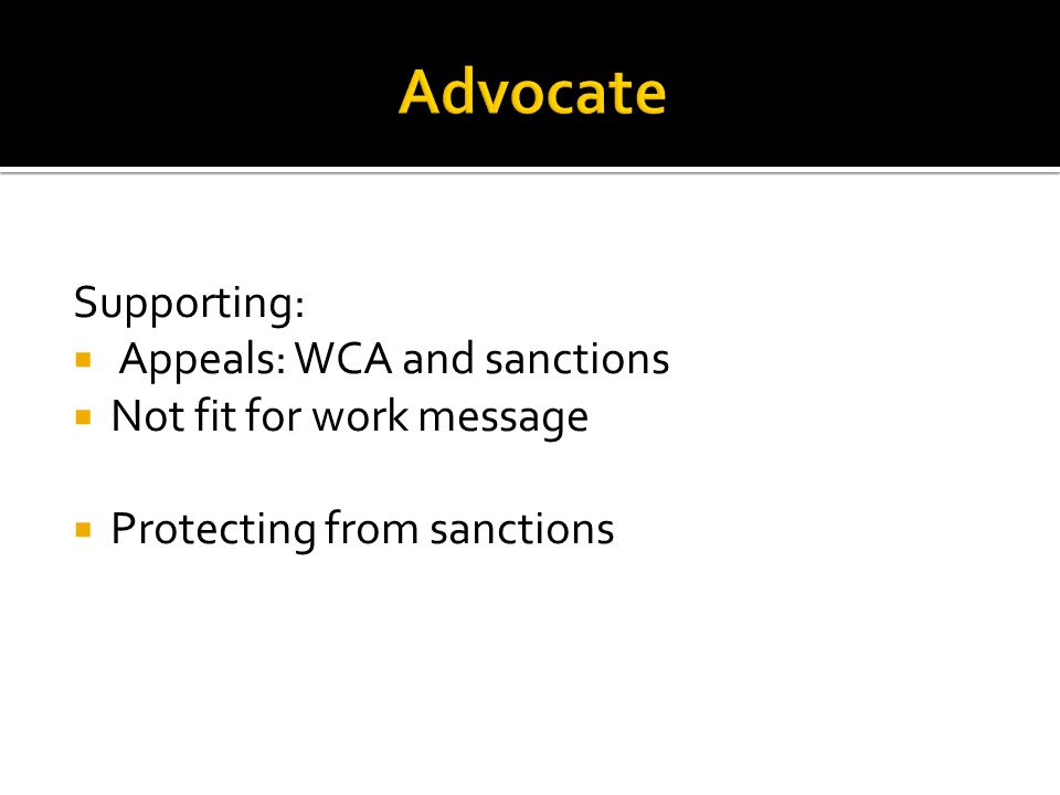Supporting:  Appeals: WCA and sanctions  Not fit for work message  Protecting from sanctions
