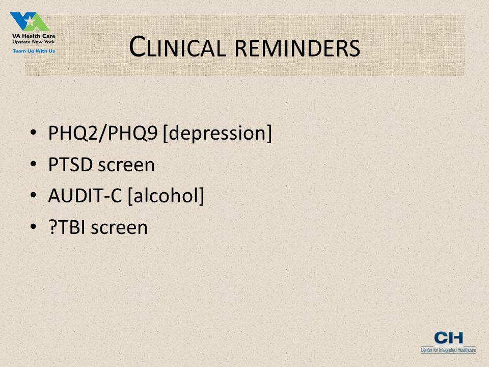 C LINICAL REMINDERS PHQ2/PHQ9 [depression] PTSD screen AUDIT-C [alcohol] TBI screen