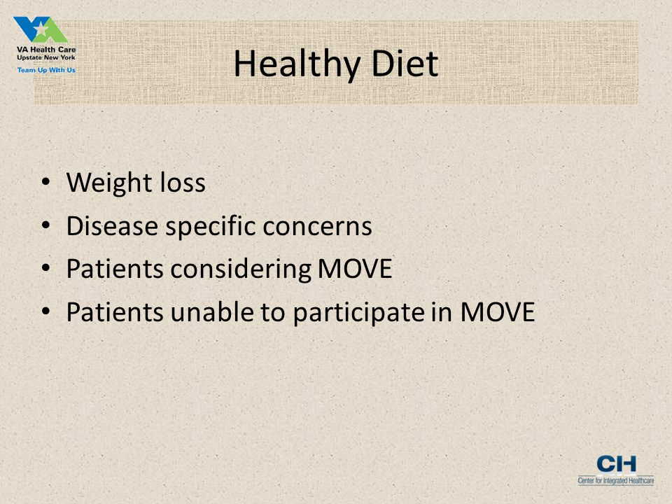 Healthy Diet Weight loss Disease specific concerns Patients considering MOVE Patients unable to participate in MOVE