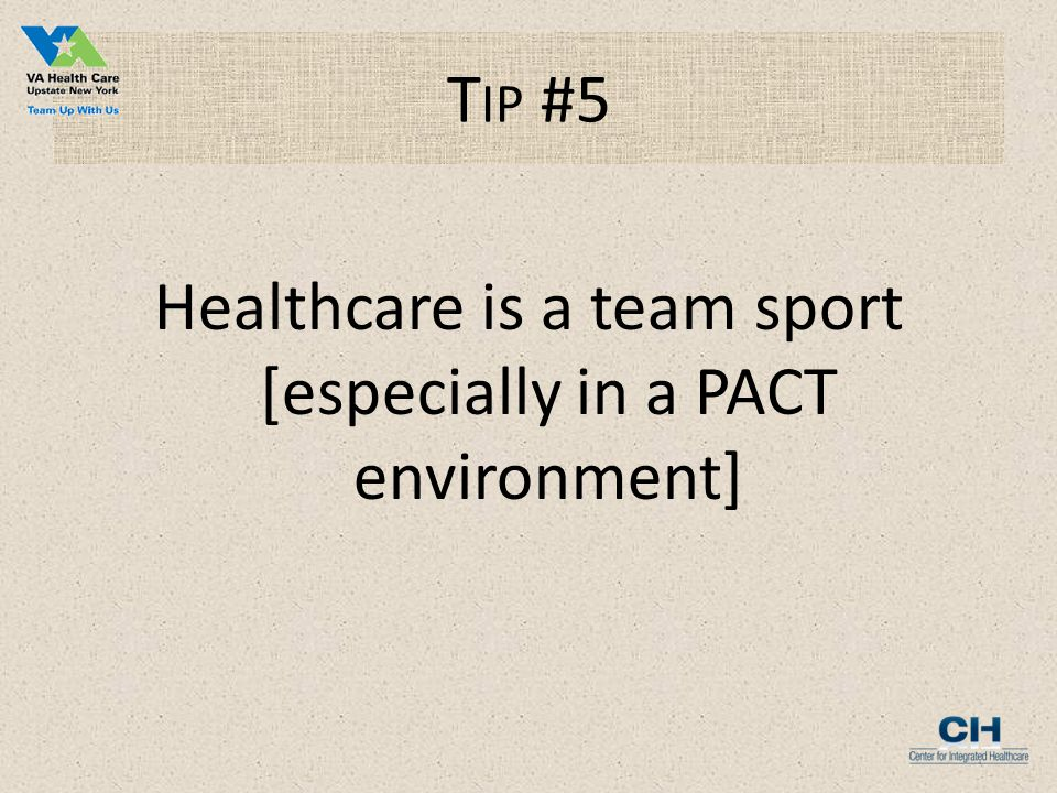 T IP #5 Healthcare is a team sport [especially in a PACT environment]