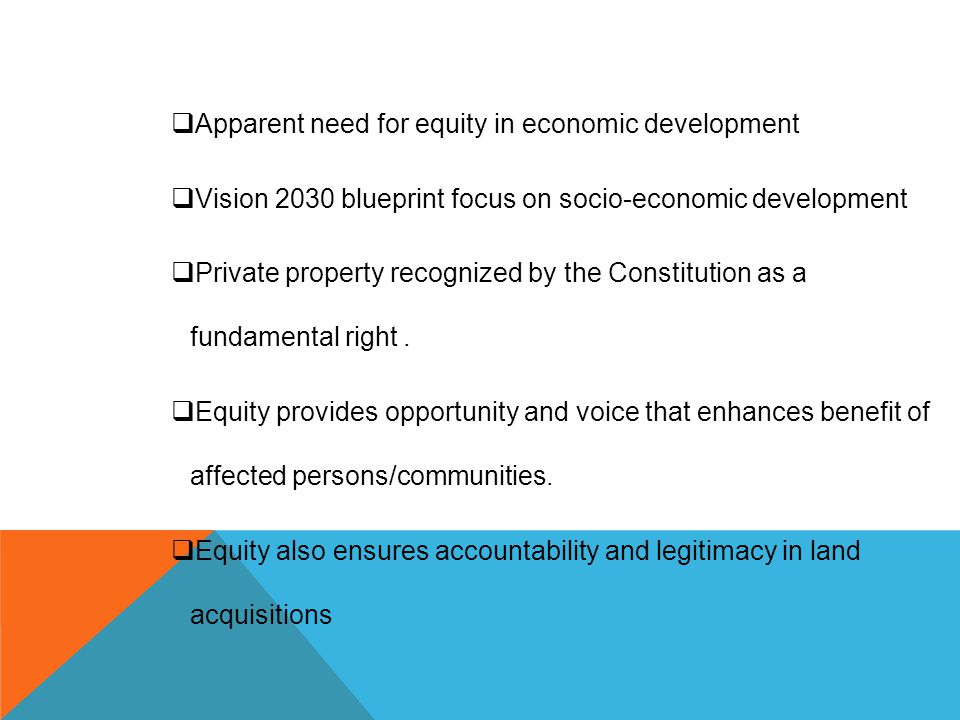  Apparent need for equity in economic development  Vision 2030 blueprint focus on socio-economic development  Private property recognized by the Co