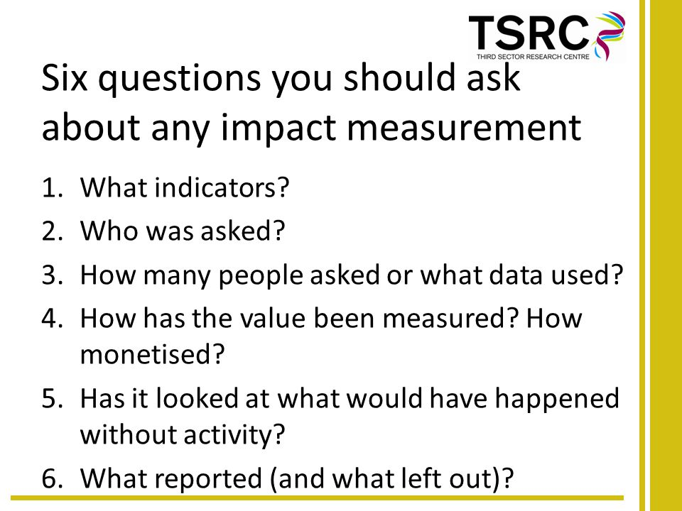 Six questions you should ask about any impact measurement 1.What indicators.