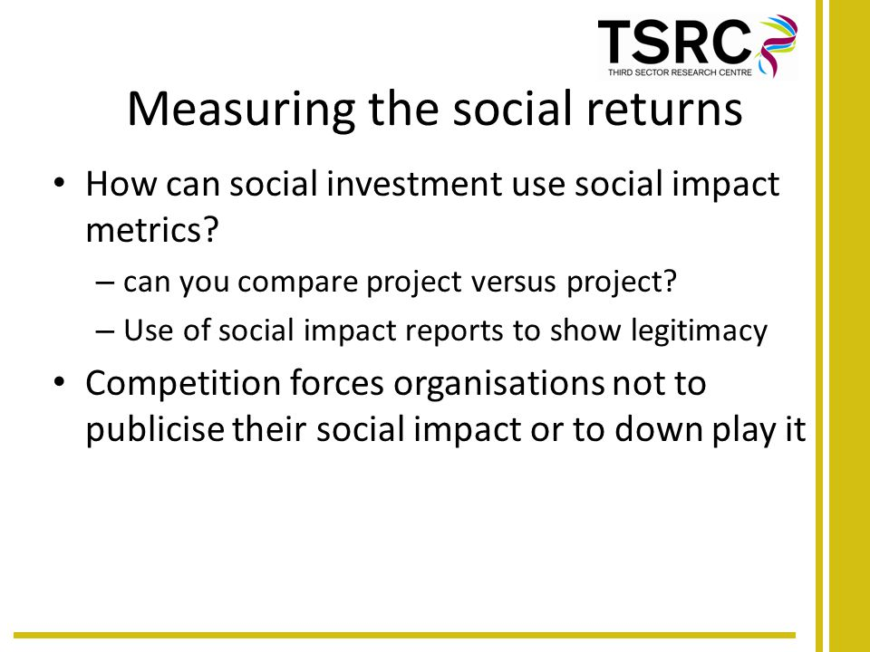 Measuring the social returns How can social investment use social impact metrics.
