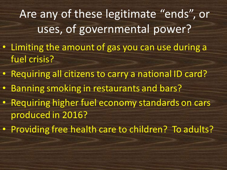 Are any of these legitimate ends , or uses, of governmental power.