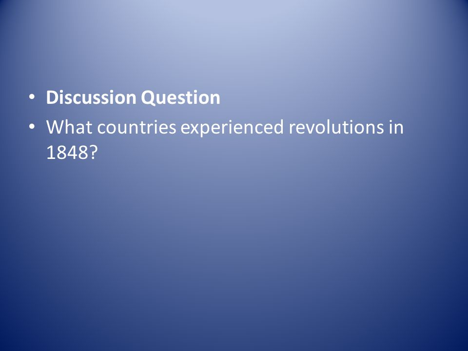 Discussion Question What countries experienced revolutions in 1848?