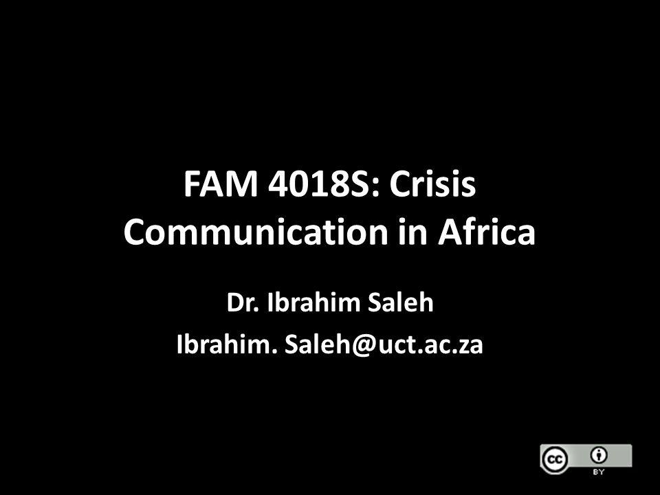 FAM 4018S: Crisis Communication in Africa Dr. Ibrahim Saleh Ibrahim. Saleh@uct.ac.za