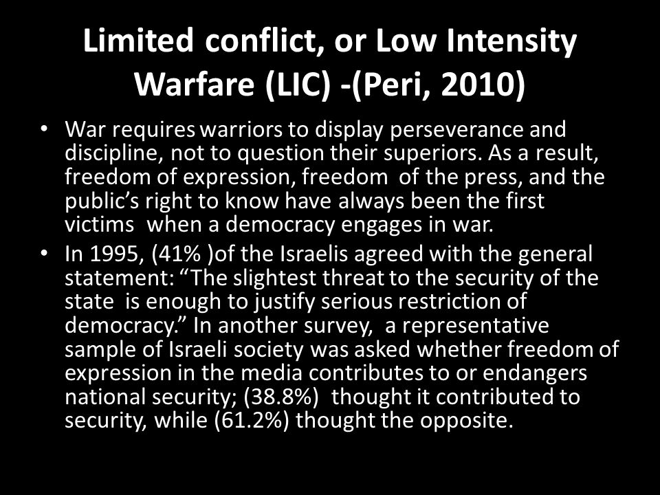 Limited conflict, or Low Intensity Warfare (LIC) -(Peri, 2010) War requires warriors to display perseverance and discipline, not to question their sup