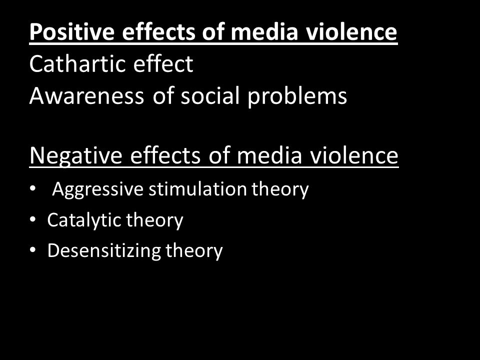Positive effects of media violence Positive effects of media violence Cathartic effect Awareness of social problems Negative effects of media violence