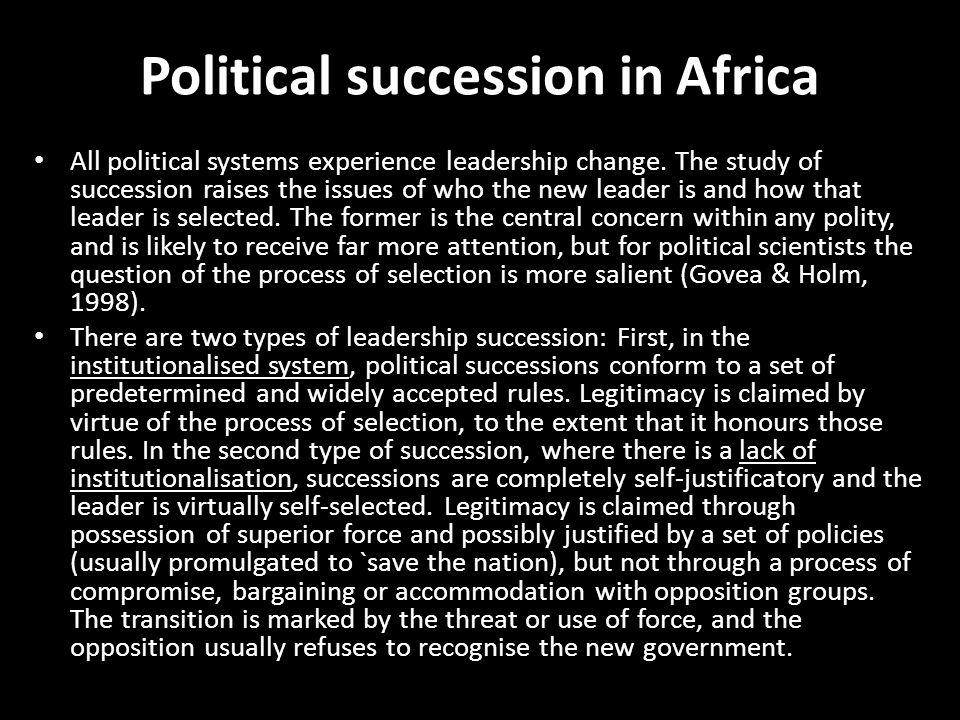 Political succession in Africa All political systems experience leadership change. The study of succession raises the issues of who the new leader is