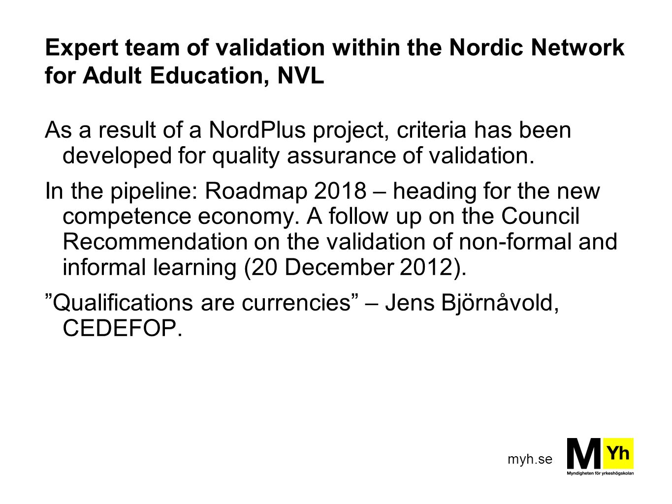 myh.se Expert team of validation within the Nordic Network for Adult Education, NVL As a result of a NordPlus project, criteria has been developed for quality assurance of validation.