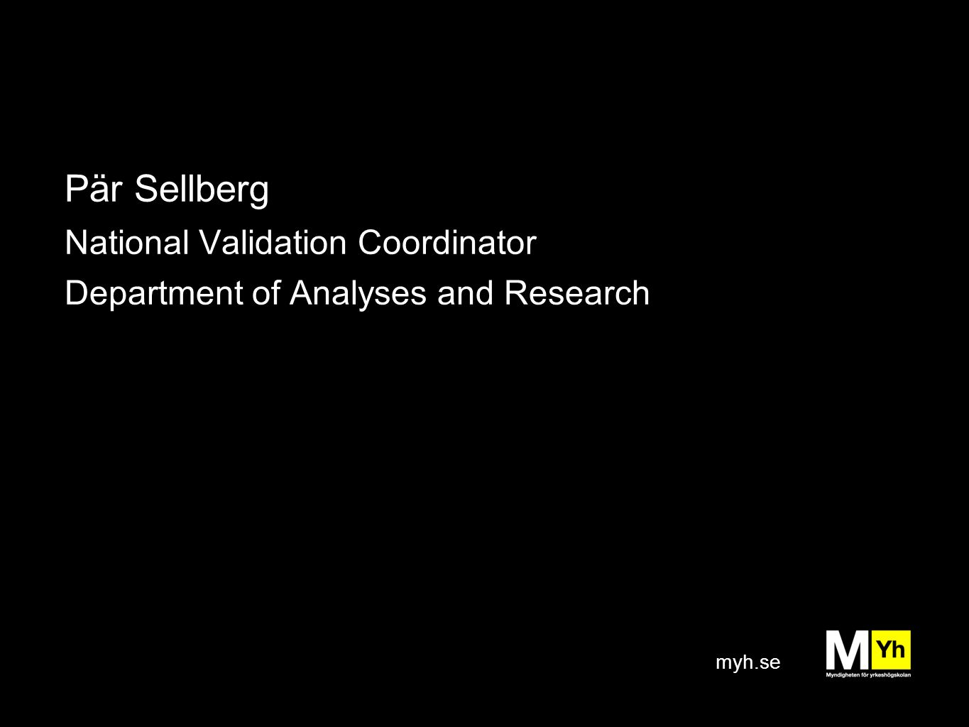 myh.se Pär Sellberg National Validation Coordinator Department of Analyses and Research