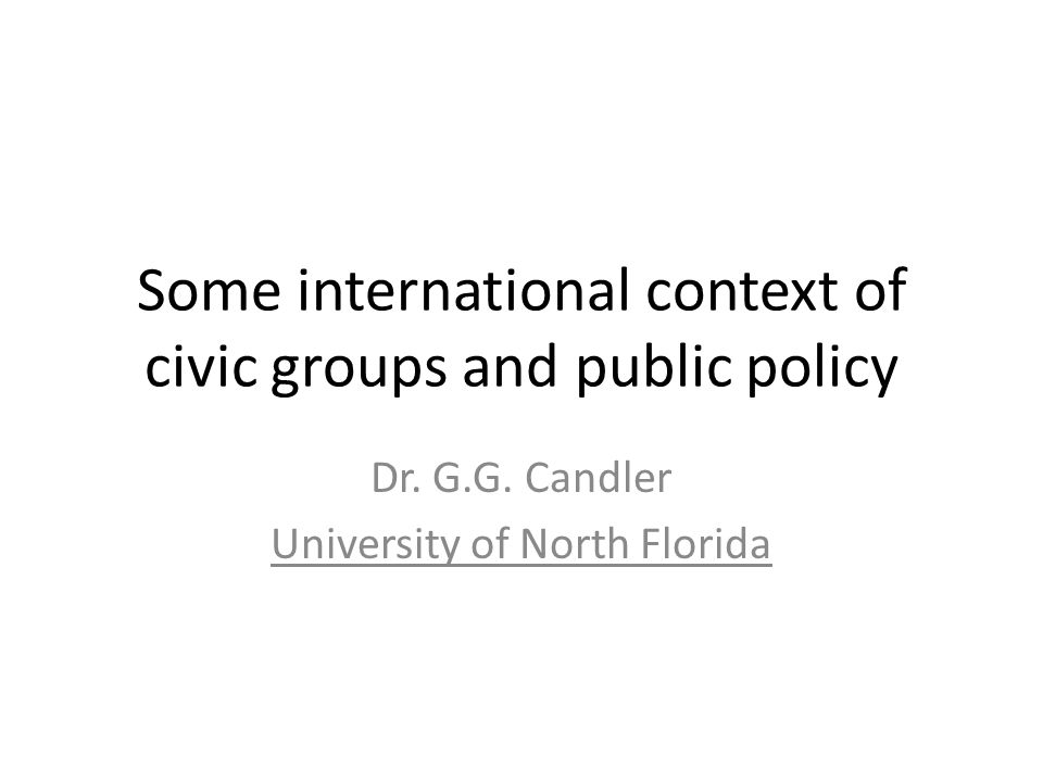 Some international context of civic groups and public policy Dr.