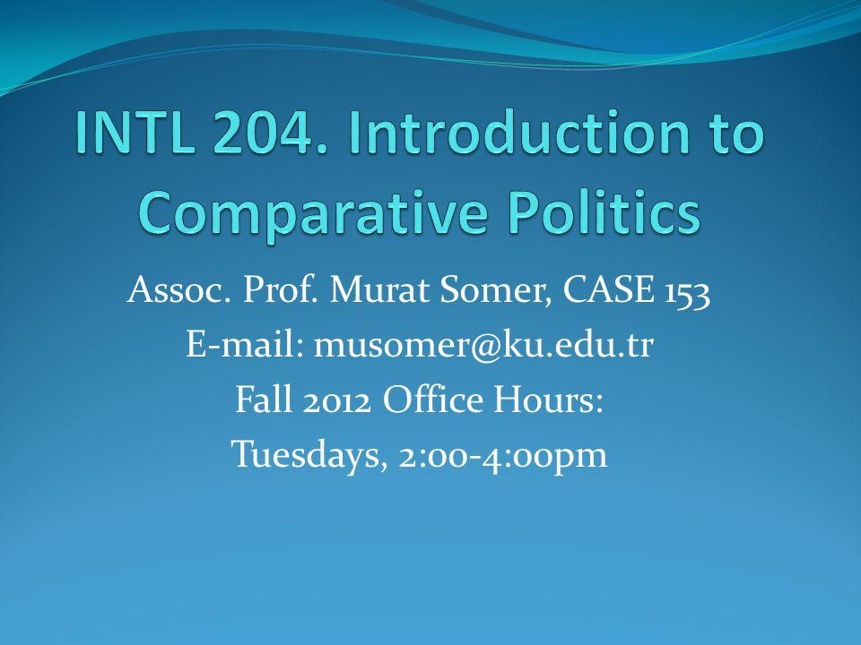 Assoc. Prof. Murat Somer, CASE 153 E-mail: musomer@ku.edu.tr Fall 2012 Office Hours: Tuesdays, 2:00-4:00pm