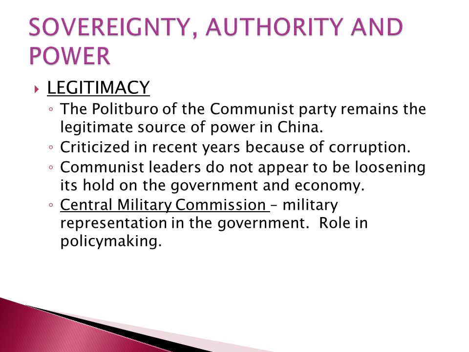  LEGITIMACY ◦ The Politburo of the Communist party remains the legitimate source of power in China.