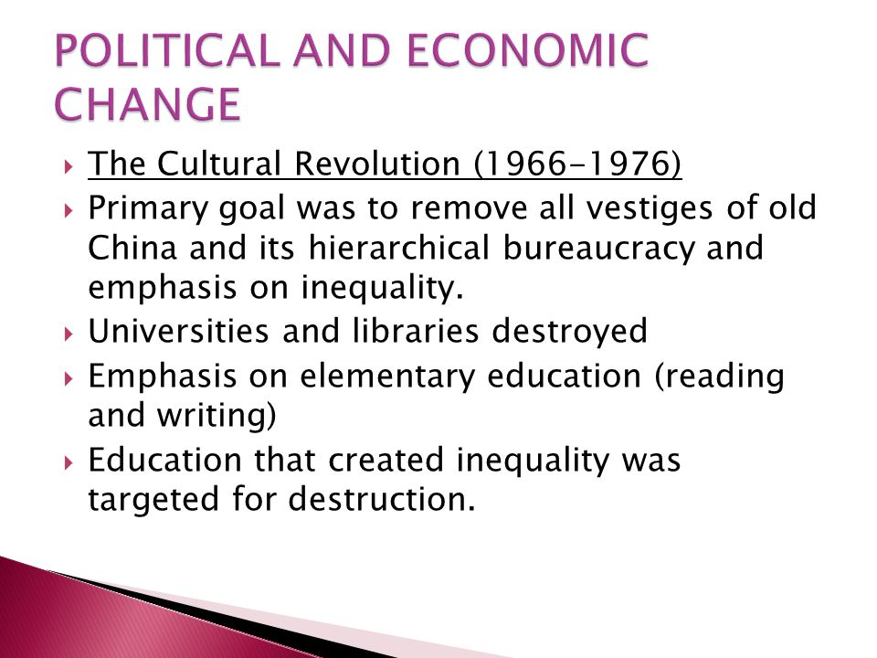  The Cultural Revolution (1966-1976)  Primary goal was to remove all vestiges of old China and its hierarchical bureaucracy and emphasis on inequality.
