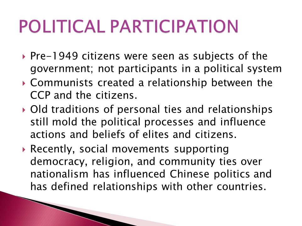  Pre-1949 citizens were seen as subjects of the government; not participants in a political system  Communists created a relationship between the CCP and the citizens.