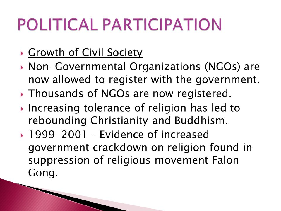  Growth of Civil Society  Non-Governmental Organizations (NGOs) are now allowed to register with the government.