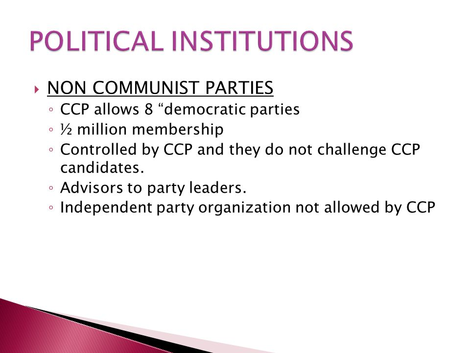  NON COMMUNIST PARTIES ◦ CCP allows 8 democratic parties ◦ ½ million membership ◦ Controlled by CCP and they do not challenge CCP candidates.