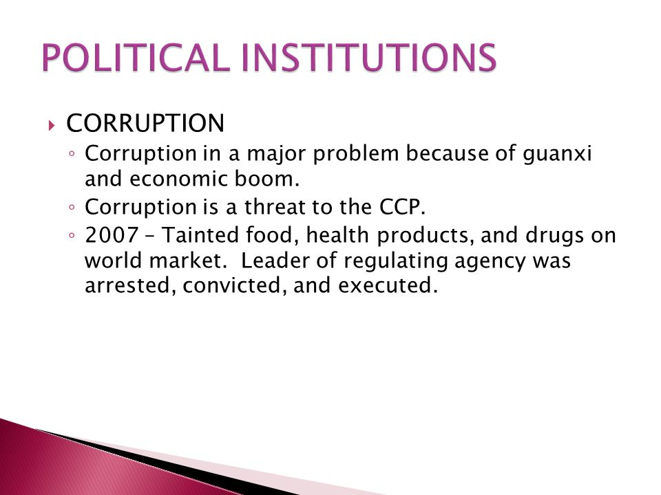  CORRUPTION ◦ Corruption in a major problem because of guanxi and economic boom.