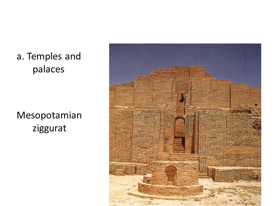 a. Temples and palaces Mesopotamian ziggurat