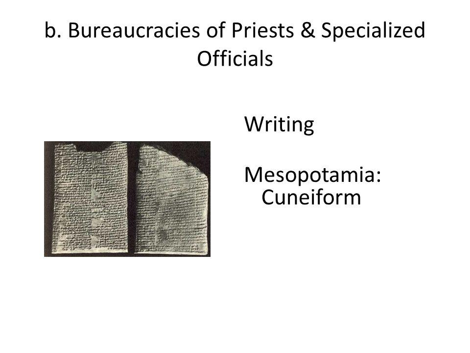 b. Bureaucracies of Priests & Specialized Officials Writing Mesopotamia: Cuneiform