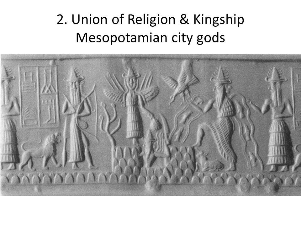2. Union of Religion & Kingship Mesopotamian city gods