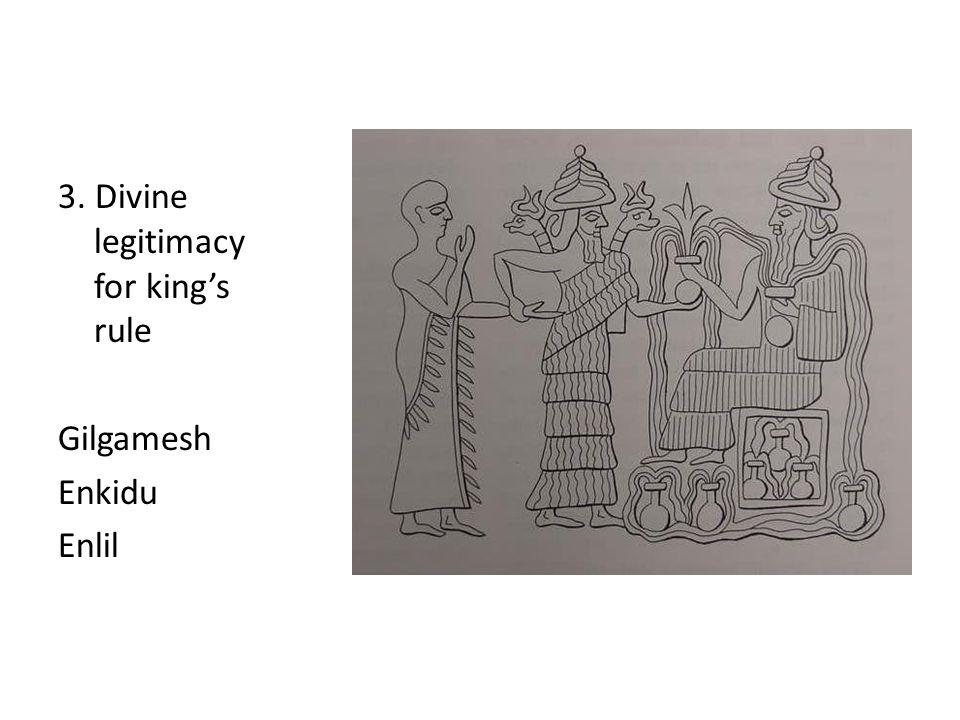 3. Divine legitimacy for king's rule Gilgamesh Enkidu Enlil