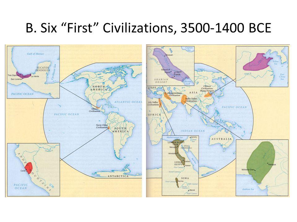 "B. Six ""First"" Civilizations, 3500-1400 BCE"