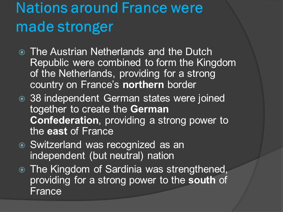 Nations around France were made stronger  The Austrian Netherlands and the Dutch Republic were combined to form the Kingdom of the Netherlands, provi