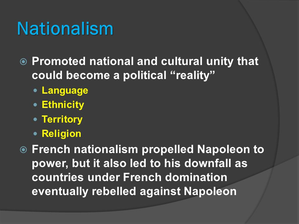 "Nationalism  Promoted national and cultural unity that could become a political ""reality"" Language Ethnicity Territory Religion  French nationalism"
