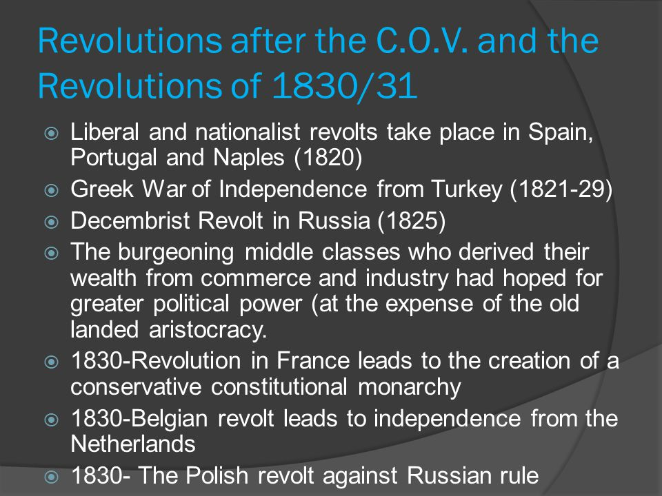 Revolutions after the C.O.V. and the Revolutions of 1830/31  Liberal and nationalist revolts take place in Spain, Portugal and Naples (1820)  Greek