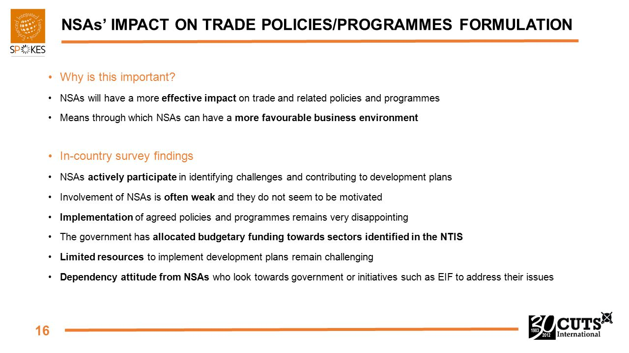 16 NSAs' IMPACT ON TRADE POLICIES/PROGRAMMES FORMULATION Why is this important.