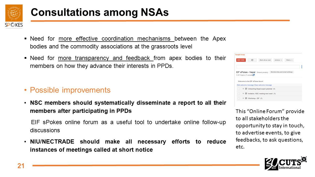21 Consultations among NSAs  Need for more effective coordination mechanisms between the Apex bodies and the commodity associations at the grassroots level  Need for more transparency and feedback from apex bodies to their members on how they advance their interests in PPDs.