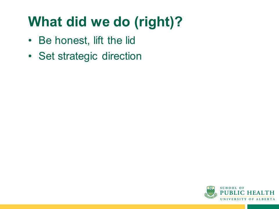 What did we do (right) Be honest, lift the lid Set strategic direction