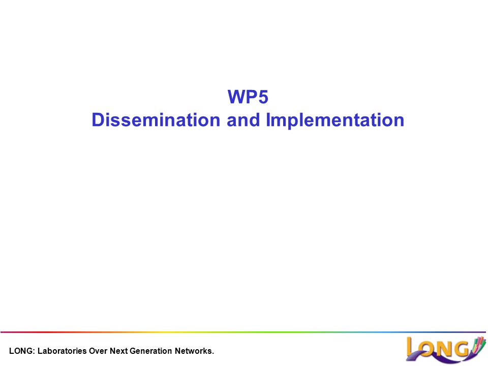 LONG: Laboratories Over Next Generation Networks. WP5 Dissemination and Implementation