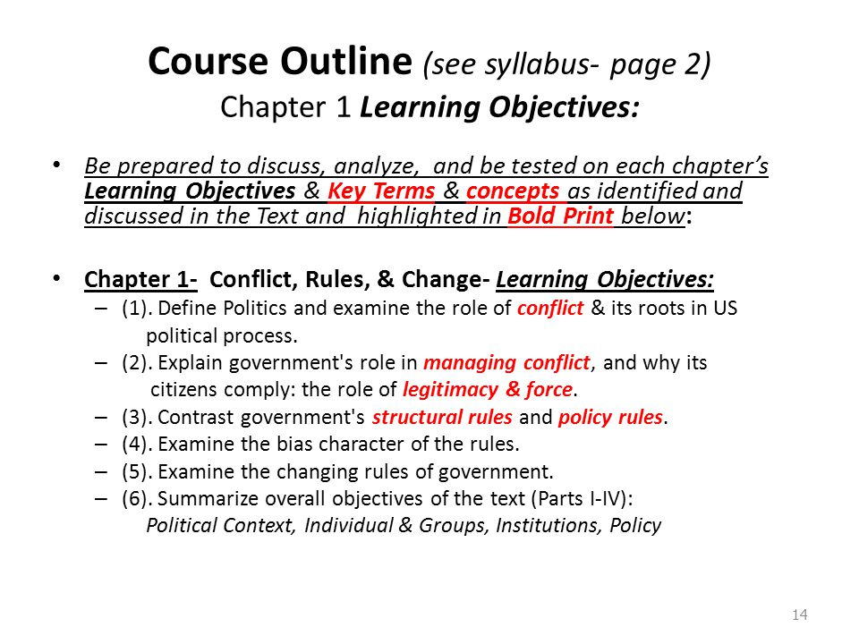 Course Outline (see syllabus- page 2) Chapter 1 Learning Objectives: Be prepared to discuss, analyze, and be tested on each chapter's Learning Objectives & Key Terms & concepts as identified and discussed in the Text and highlighted in Bold Print below: Chapter 1- Conflict, Rules, & Change- Learning Objectives: – (1).