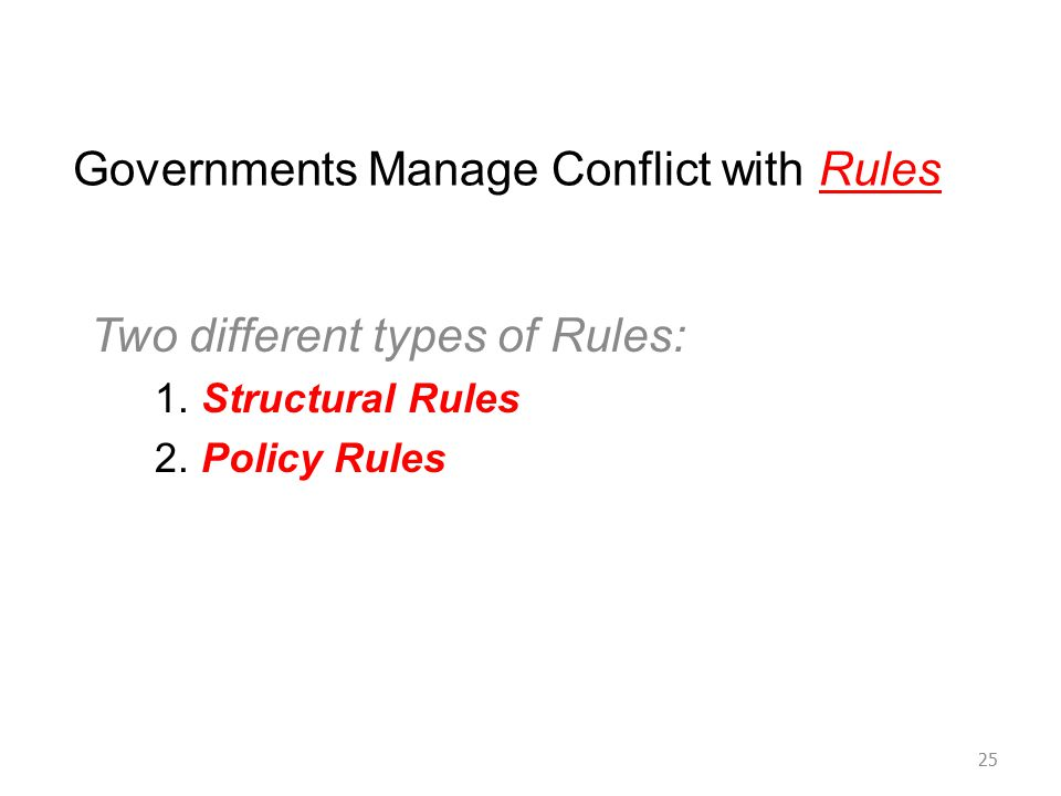 Governments Manage Conflict with Rules Two different types of Rules: 1.