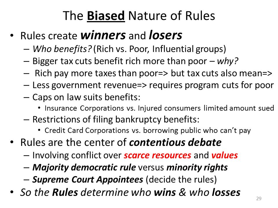 The Biased Nature of Rules Rules create winners and losers – Who benefits.