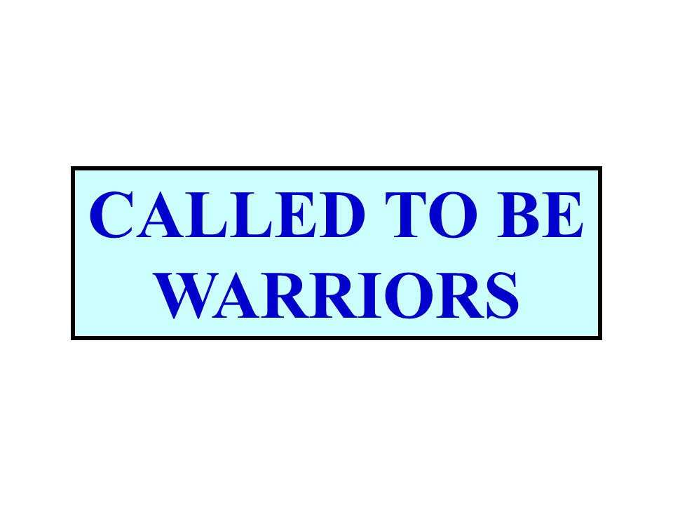 CALLED TO BE WARRIORS