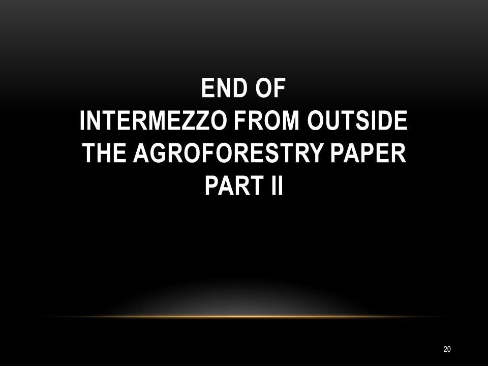 END OF INTERMEZZO FROM OUTSIDE THE AGROFORESTRY PAPER PART II 20