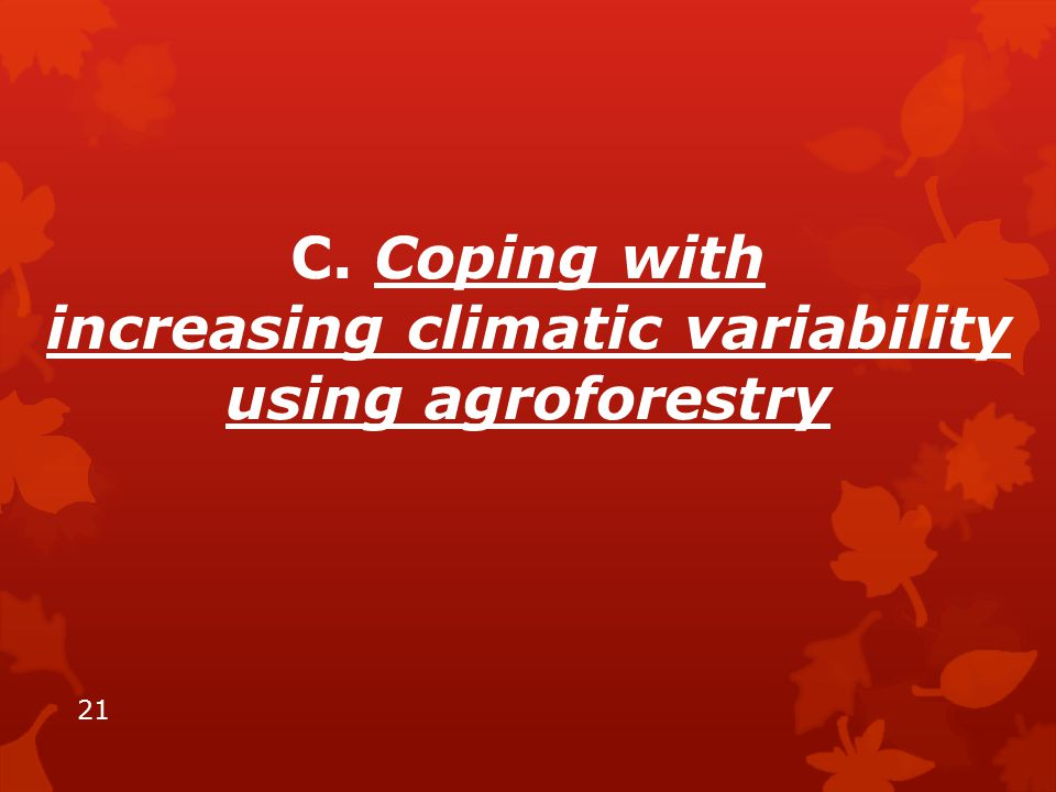 C. Coping with increasing climatic variability using agroforestry 21