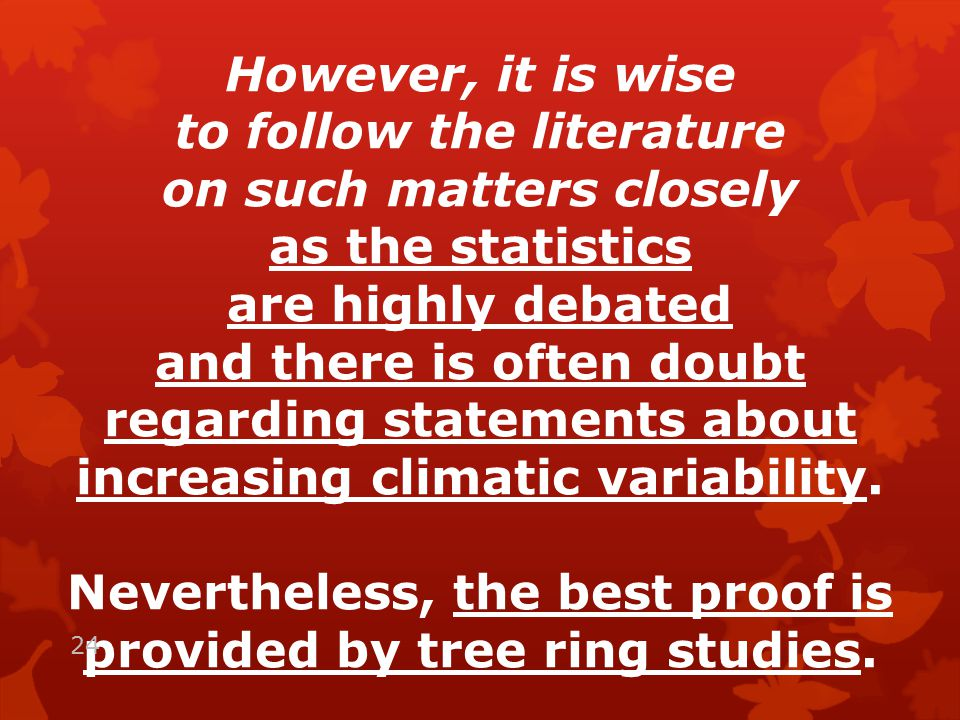 However, it is wise to follow the literature on such matters closely as the statistics are highly debated and there is often doubt regarding statements about increasing climatic variability.