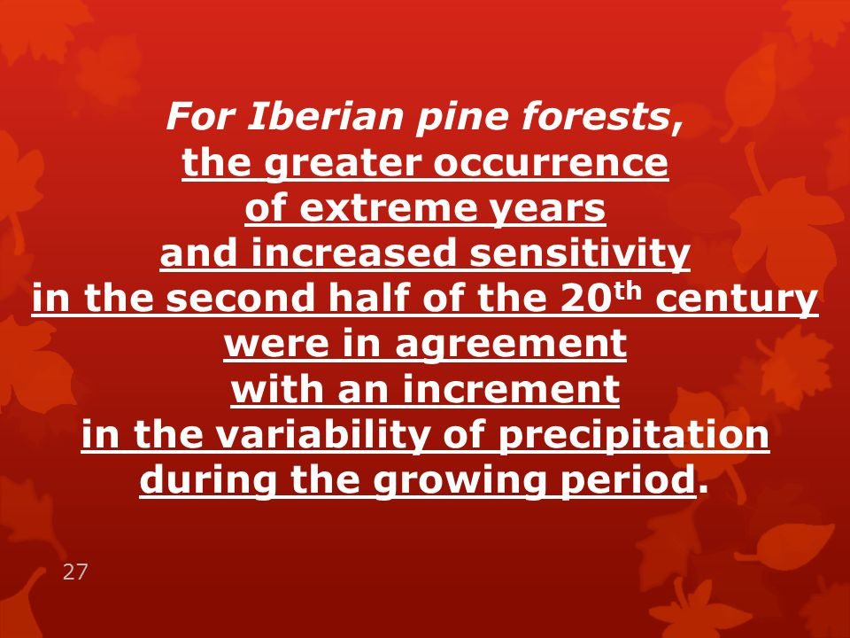 For Iberian pine forests, the greater occurrence of extreme years and increased sensitivity in the second half of the 20 th century were in agreement with an increment in the variability of precipitation during the growing period.