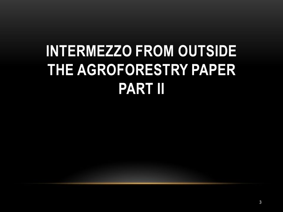 INTERMEZZO FROM OUTSIDE THE AGROFORESTRY PAPER PART II 3