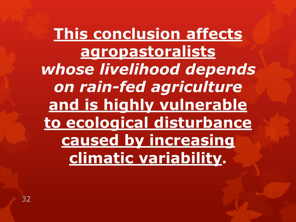 This conclusion affects agropastoralists whose livelihood depends on rain-fed agriculture and is highly vulnerable to ecological disturbance caused by increasing climatic variability.